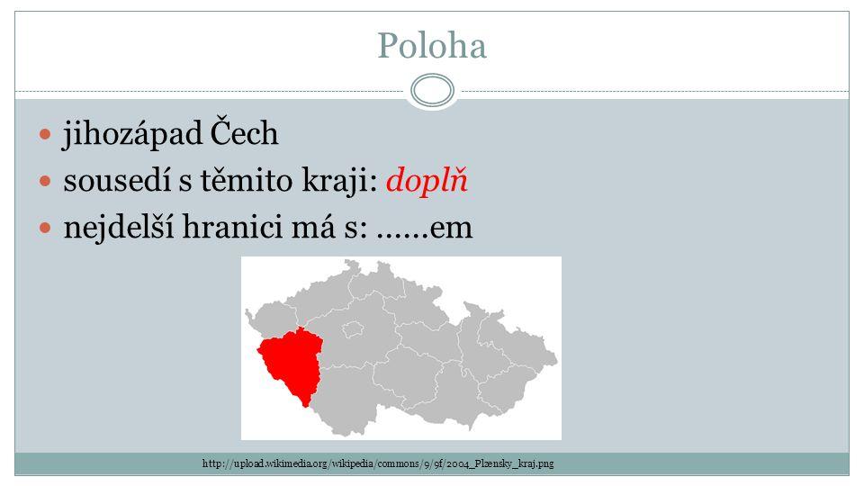 Poloha jihozápad Čech sousedí s těmito kraji: doplň nejdelší hranici má s:......em http://upload.wikimedia.org/wikipedia/commons/9/9f/2004_Plzensky_kraj.png