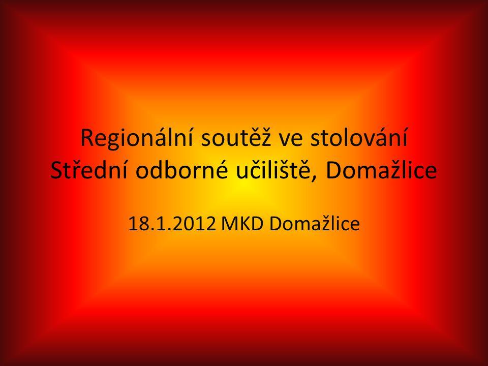 Regionální soutěž ve stolování Střední odborné učiliště, Domažlice 18.1.2012 MKD Domažlice