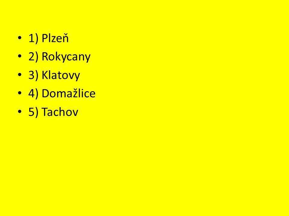 1) Plzeň 2) Rokycany 3) Klatovy 4) Domažlice 5) Tachov