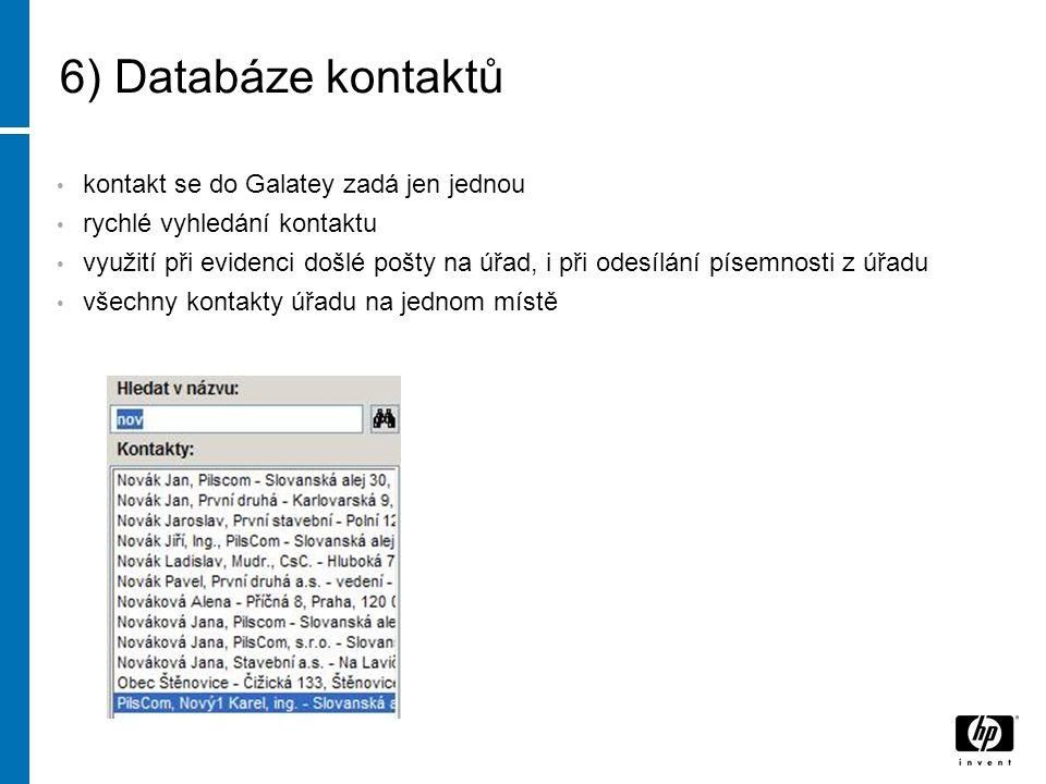 6) Databáze kontaktů kontakt se do Galatey zadá jen jednou rychlé vyhledání kontaktu využití při evidenci došlé pošty na úřad, i při odesílání písemnosti z úřadu všechny kontakty úřadu na jednom místě