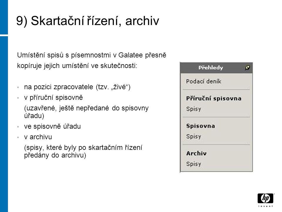 9) Skartační řízení, archiv Umístění spisů s písemnostmi v Galatee přesně kopíruje jejich umístění ve skutečnosti: na pozici zpracovatele (tzv.