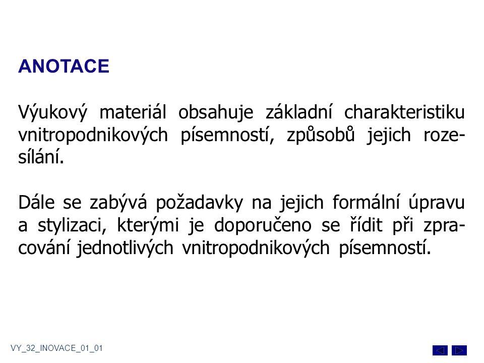 ANOTACE Výukový materiál obsahuje základní charakteristiku vnitropodnikových písemností, způsobů jejich roze- sílání. Dále se zabývá požadavky na jeji