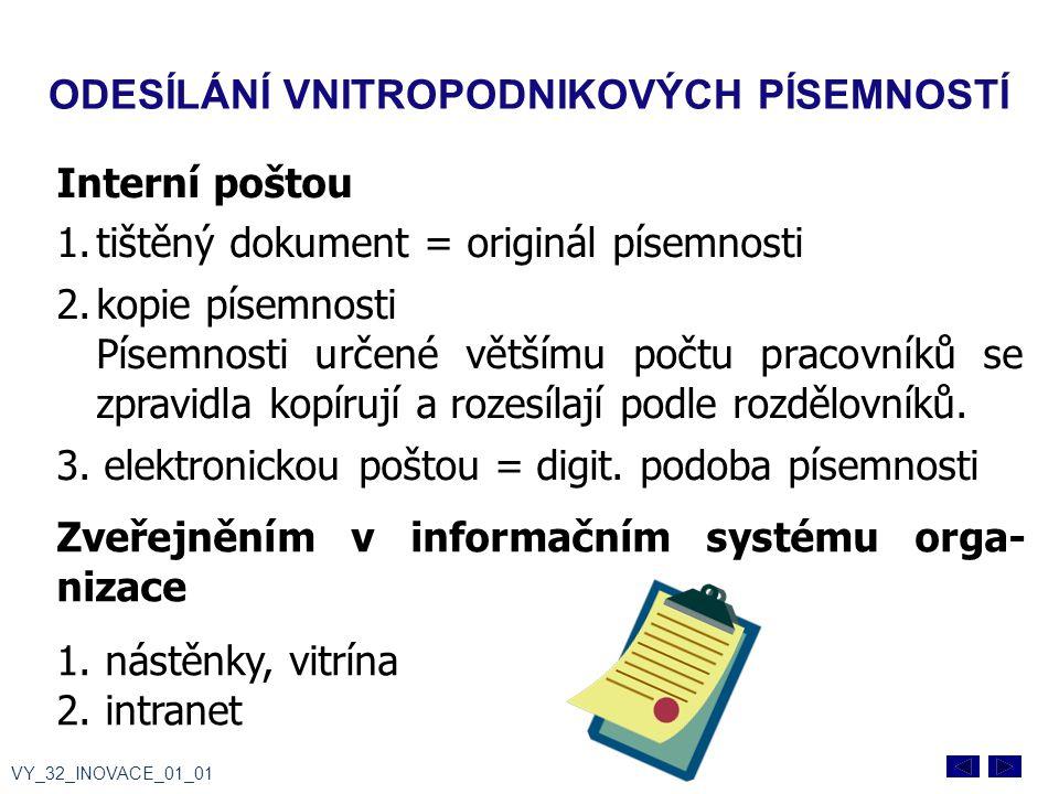 Interní poštou 1.tištěný dokument = originál písemnosti 2.kopie písemnosti Písemnosti určené většímu počtu pracovníků se zpravidla kopírují a rozesílají podle rozdělovníků.
