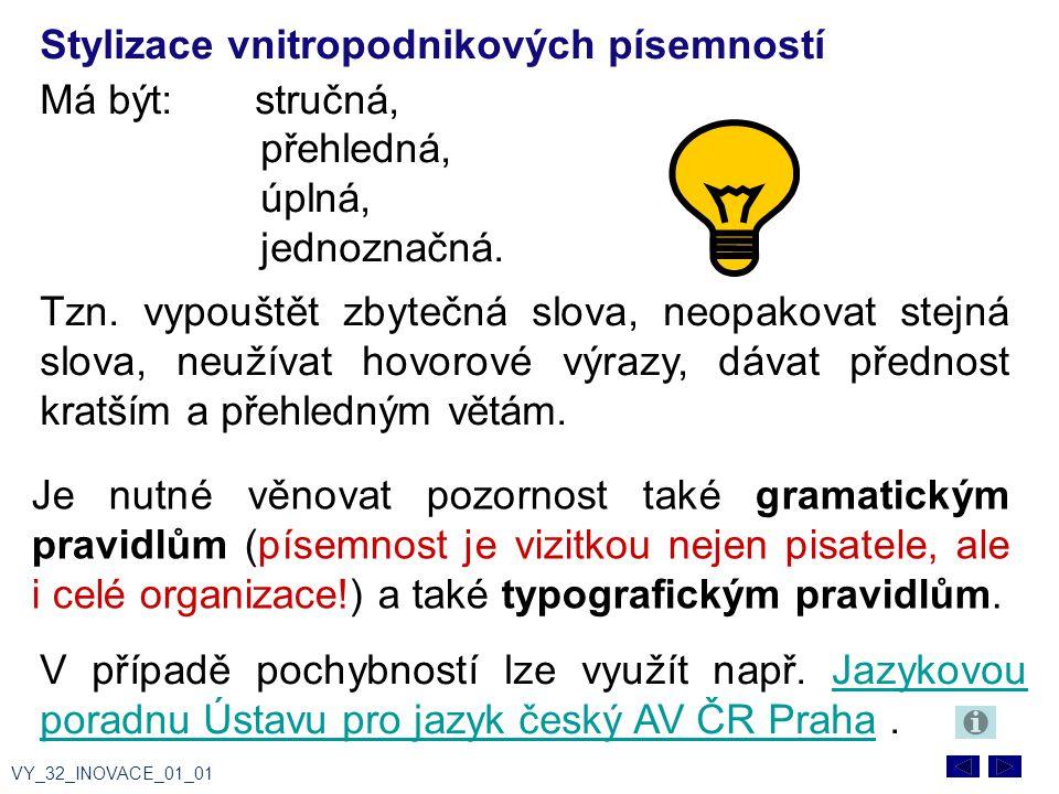 Je nutné věnovat pozornost také gramatickým pravidlům (písemnost je vizitkou nejen pisatele, ale i celé organizace!) a také typografickým pravidlům.