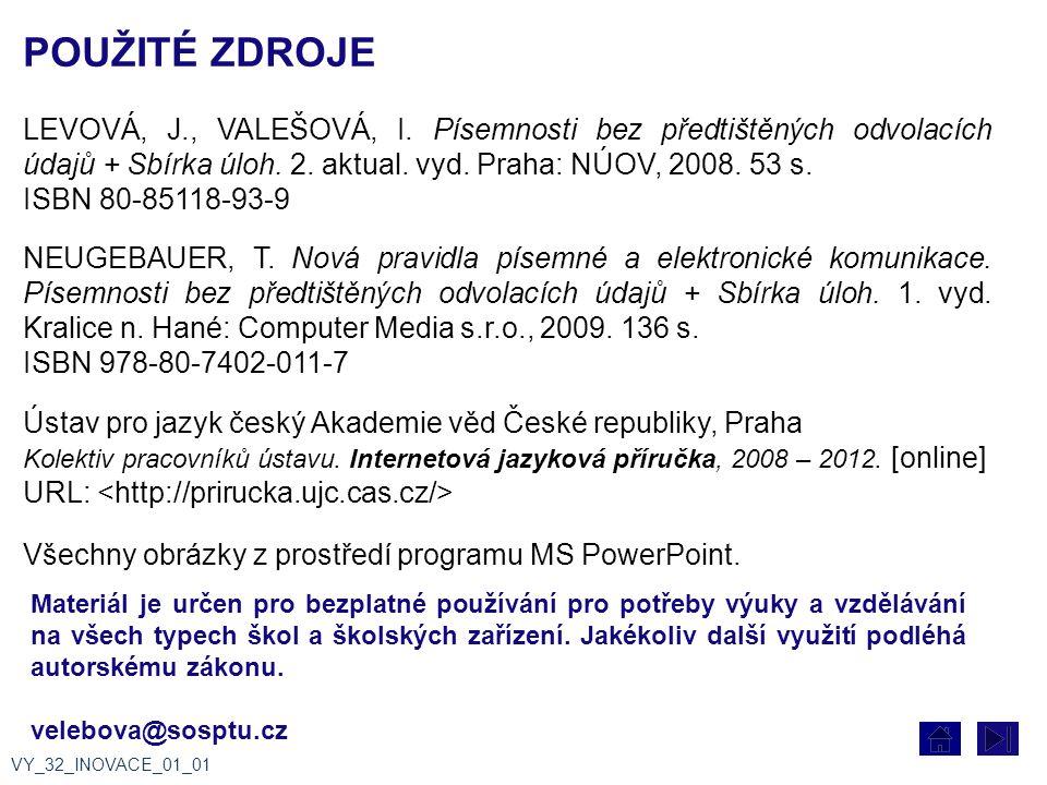 POUŽITÉ ZDROJE LEVOVÁ, J., VALEŠOVÁ, I. Písemnosti bez předtištěných odvolacích údajů + Sbírka úloh. 2. aktual. vyd. Praha: NÚOV, 2008. 53 s. ISBN 80-
