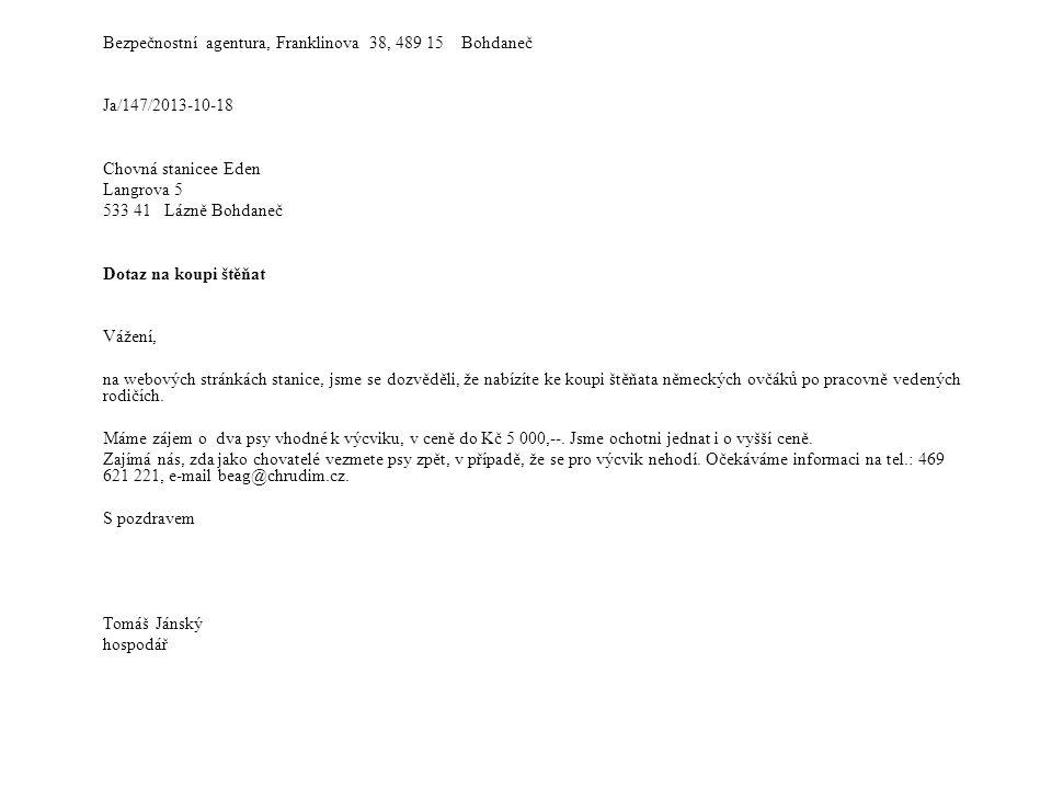 Bezpečnostní agentura, Franklinova 38, 489 15 Bohdaneč Ja/147/2013-10-18 Chovná stanicee Eden Langrova 5 533 41 Lázně Bohdaneč Dotaz na koupi štěňat V