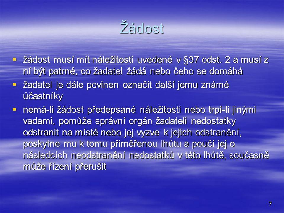 7 Žádost  žádost musí mít náležitosti uvedené v §37 odst.