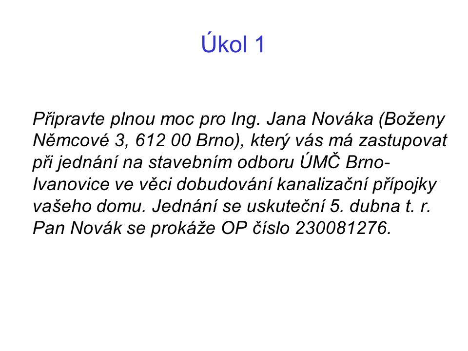 Úkol 1 Připravte plnou moc pro Ing. Jana Nováka (Boženy Němcové 3, 612 00 Brno), který vás má zastupovat při jednání na stavebním odboru ÚMČ Brno- Iva