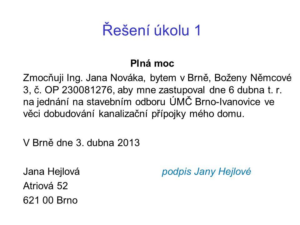 Řešení úkolu 1 Plná moc Zmocňuji Ing. Jana Nováka, bytem v Brně, Boženy Němcové 3, č. OP 230081276, aby mne zastupoval dne 6 dubna t. r. na jednání na