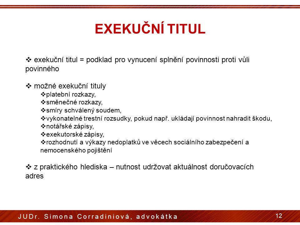 EXEKUČNÍ TITUL  exekuční titul = podklad pro vynucení splnění povinnosti proti vůli povinného  možné exekuční tituly  platební rozkazy,  směnečné