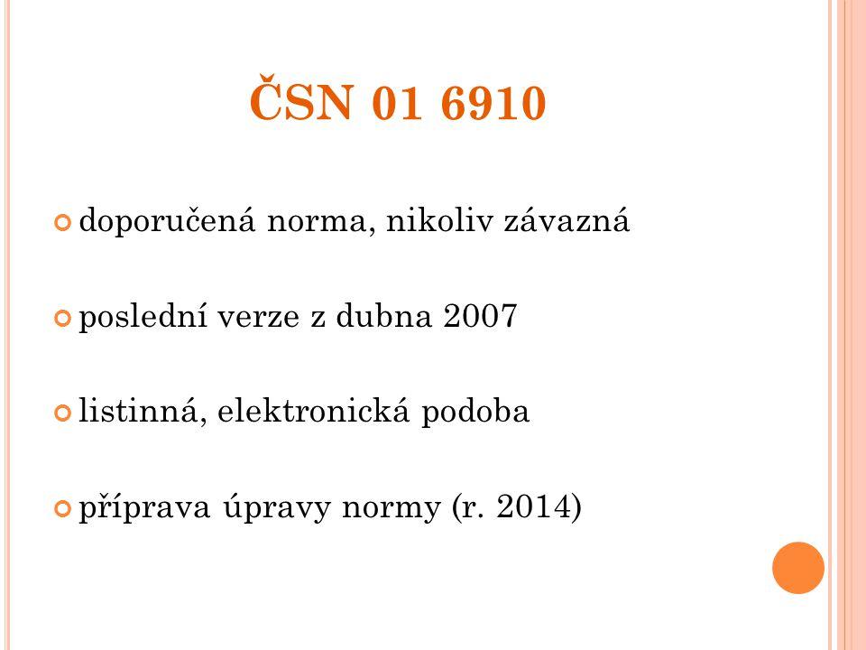 ČSN 01 6910 doporučená norma, nikoliv závazná poslední verze z dubna 2007 listinná, elektronická podoba příprava úpravy normy (r. 2014)