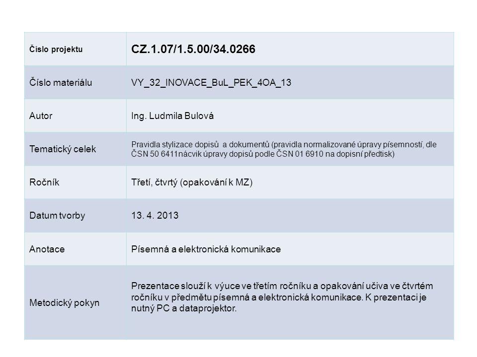 Číslo projektu CZ.1.07/1.5.00/34.0266 Číslo materiáluVY_32_INOVACE_BuL_PEK_4OA_13 AutorIng. Ludmila Bulová Tematický celek Pravidla stylizace dopisů a