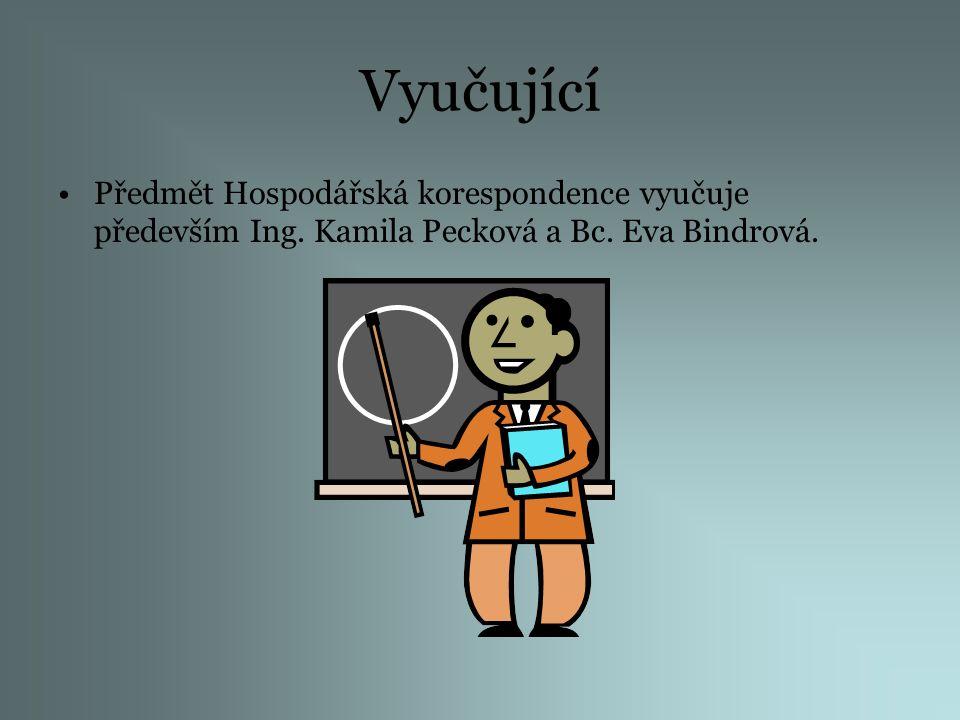 Vyučující Předmět Hospodářská korespondence vyučuje především Ing. Kamila Pecková a Bc. Eva Bindrová.