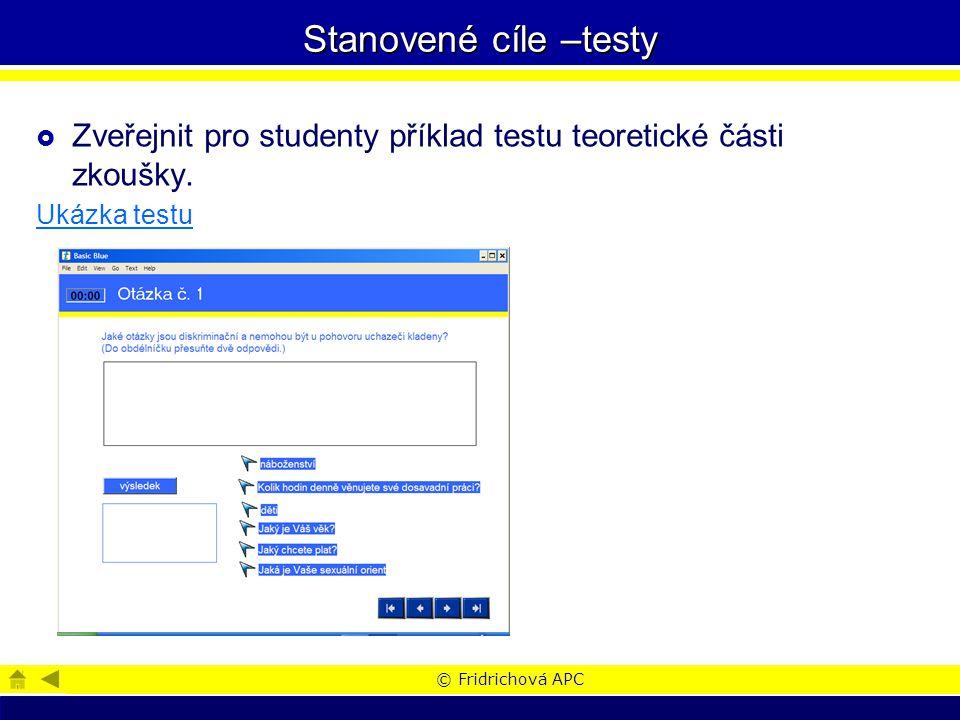 © Fridrichová APC Stanovené cíle –testy  Zveřejnit pro studenty příklad testu teoretické části zkoušky.