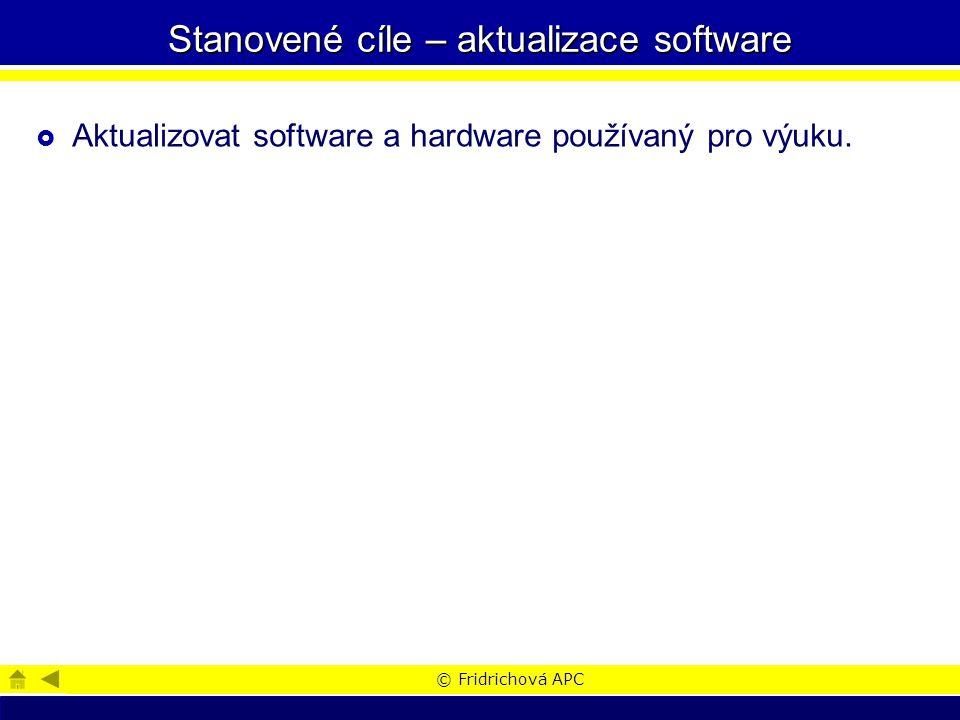 © Fridrichová APC Stanovené cíle – aktualizace software  Aktualizovat software a hardware používaný pro výuku.