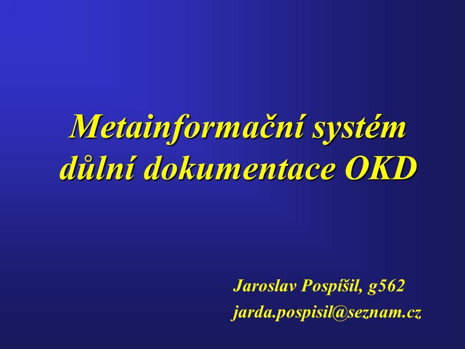 Metainformační systém důlní dokumentace OKD Jaroslav Pospíšil, g562 jarda.pospisil@seznam.cz