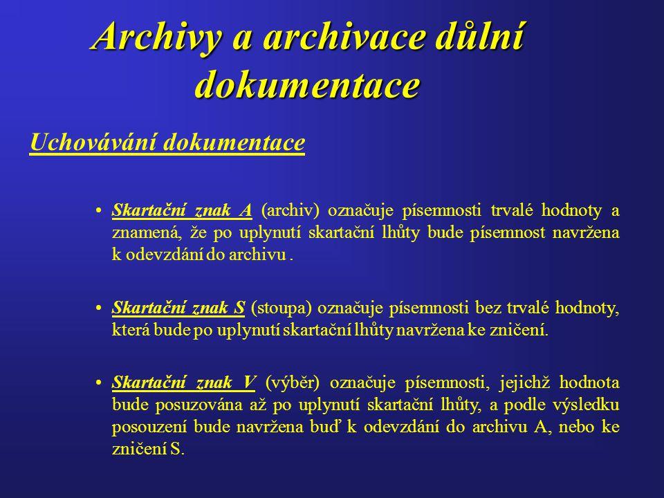 Archivy a archivace důlní dokumentace Uchovávání dokumentace Skartační znak A (archiv) označuje písemnosti trvalé hodnoty a znamená, že po uplynutí skartační lhůty bude písemnost navržena k odevzdání do archivu.