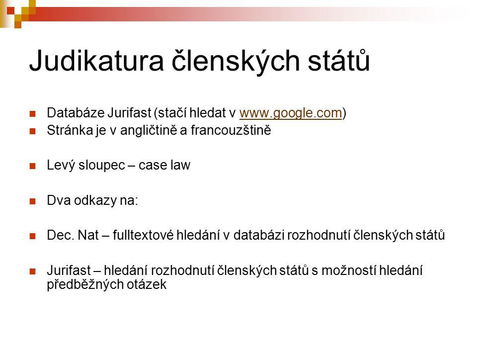 Judikatura členských států Databáze Jurifast (stačí hledat v www.google.com)www.google.com Stránka je v angličtině a francouzštině Levý sloupec – case law Dva odkazy na: Dec.