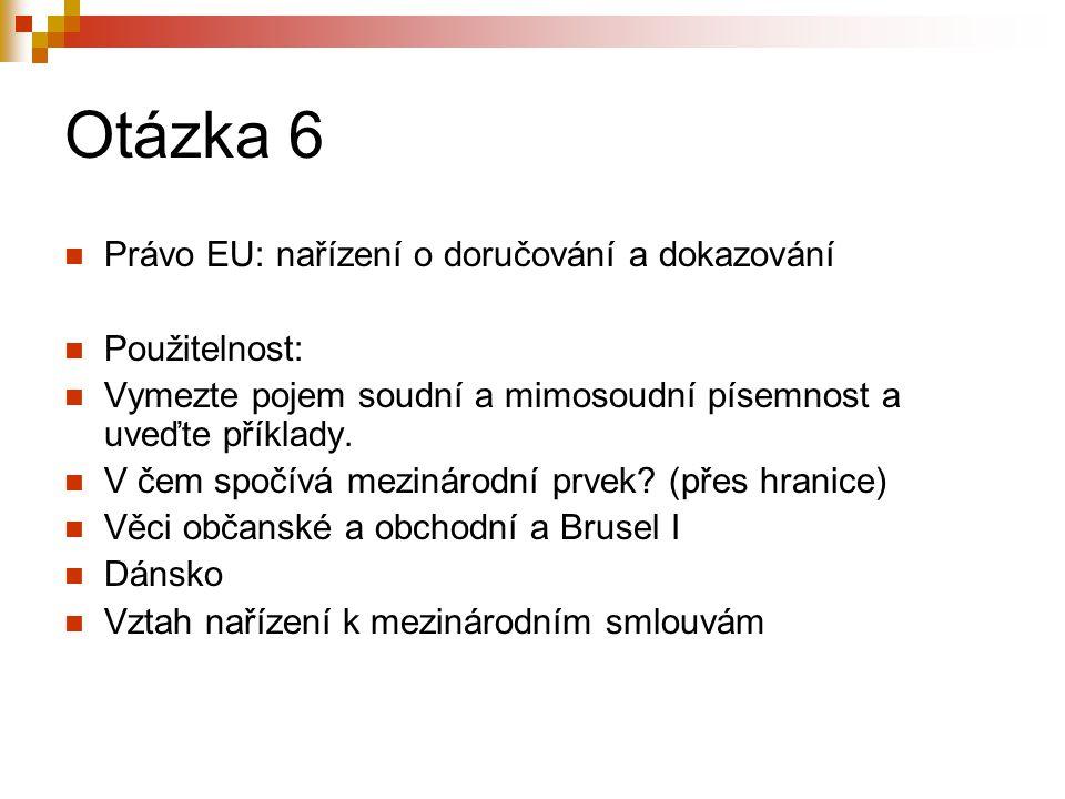 Otázka 6 Právo EU: nařízení o doručování a dokazování Použitelnost: Vymezte pojem soudní a mimosoudní písemnost a uveďte příklady.