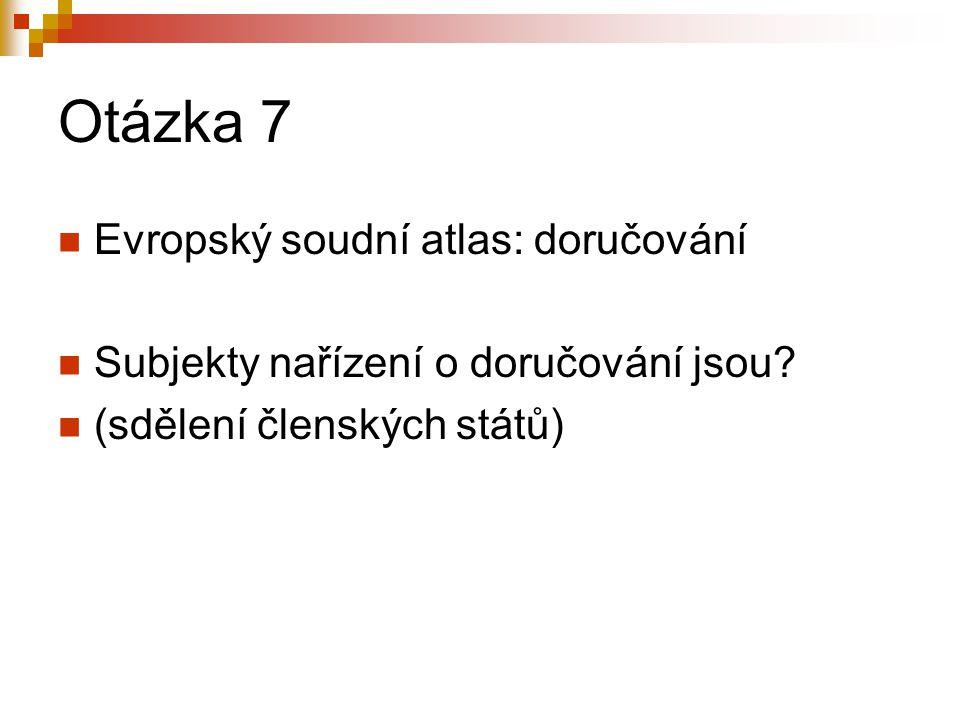 Otázka 7 Evropský soudní atlas: doručování Subjekty nařízení o doručování jsou.