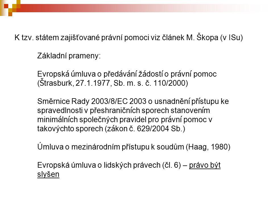 Právní pomoc ve styku s cizinou Při řízení u českého soudu je třeba provést procesní úkon (např.