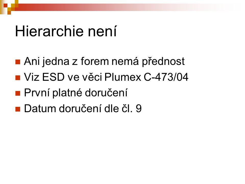 Hierarchie není Ani jedna z forem nemá přednost Viz ESD ve věci Plumex C-473/04 První platné doručení Datum doručení dle čl.