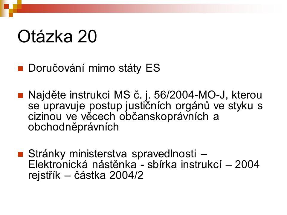 Otázka 20 Doručování mimo státy ES Najděte instrukci MS č.