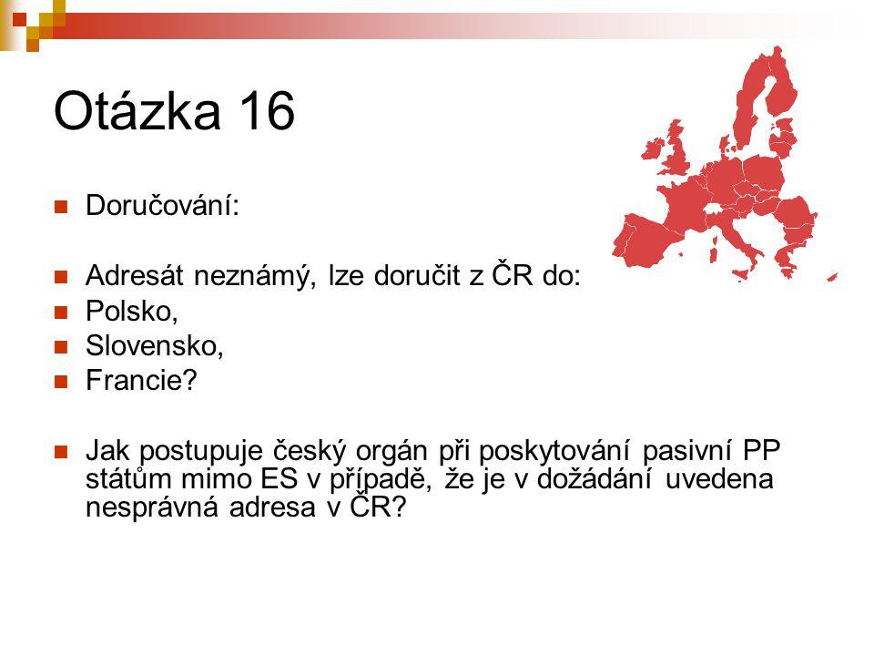 Otázka 16 Doručování: Adresát neznámý, lze doručit z ČR do: Polsko, Slovensko, Francie.