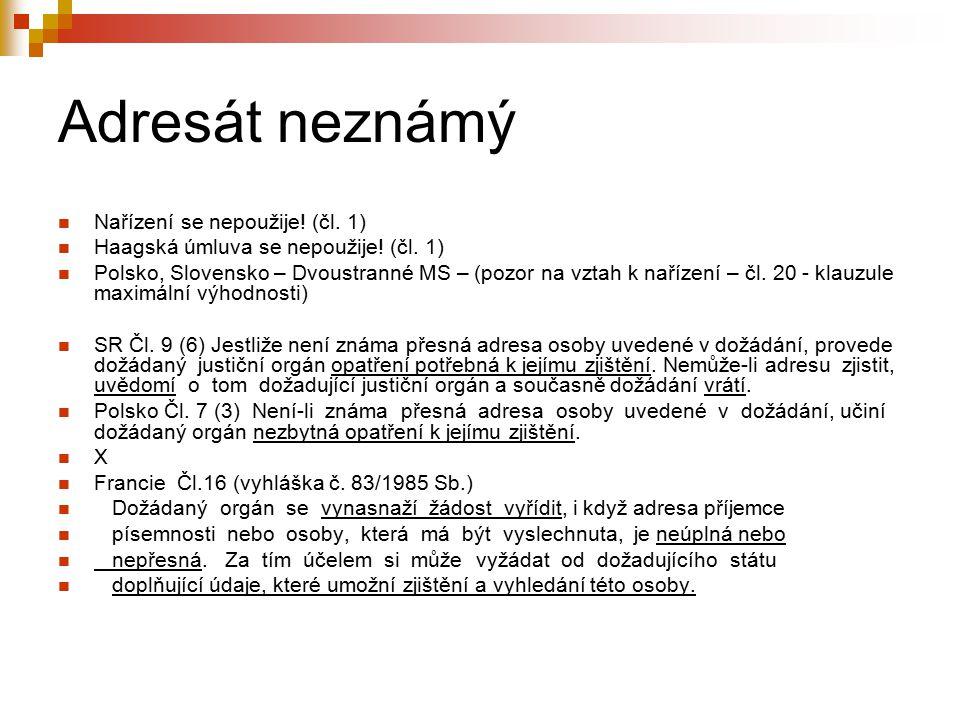 Adresát neznámý Nařízení se nepoužije.(čl. 1) Haagská úmluva se nepoužije.