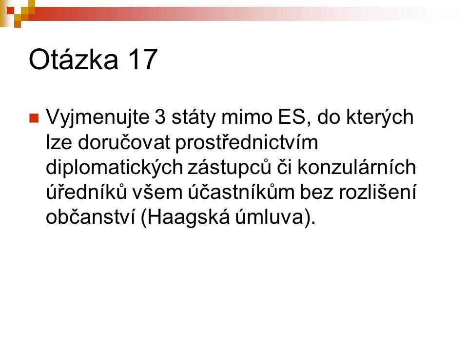 Otázka 17 Vyjmenujte 3 státy mimo ES, do kterých lze doručovat prostřednictvím diplomatických zástupců či konzulárních úředníků všem účastníkům bez rozlišení občanství (Haagská úmluva).