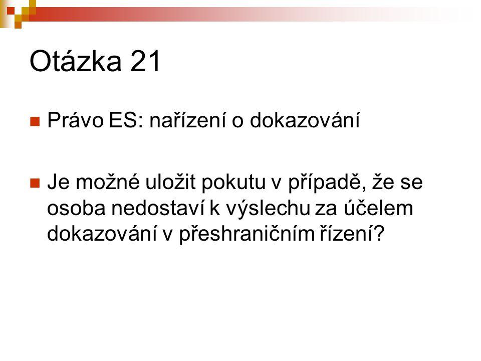 Otázka 21 Právo ES: nařízení o dokazování Je možné uložit pokutu v případě, že se osoba nedostaví k výslechu za účelem dokazování v přeshraničním řízení?