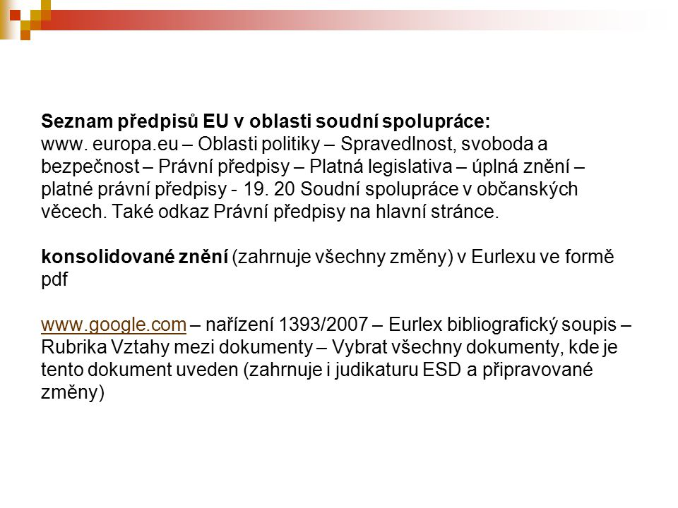 Seznam předpisů EU v oblasti soudní spolupráce: www.