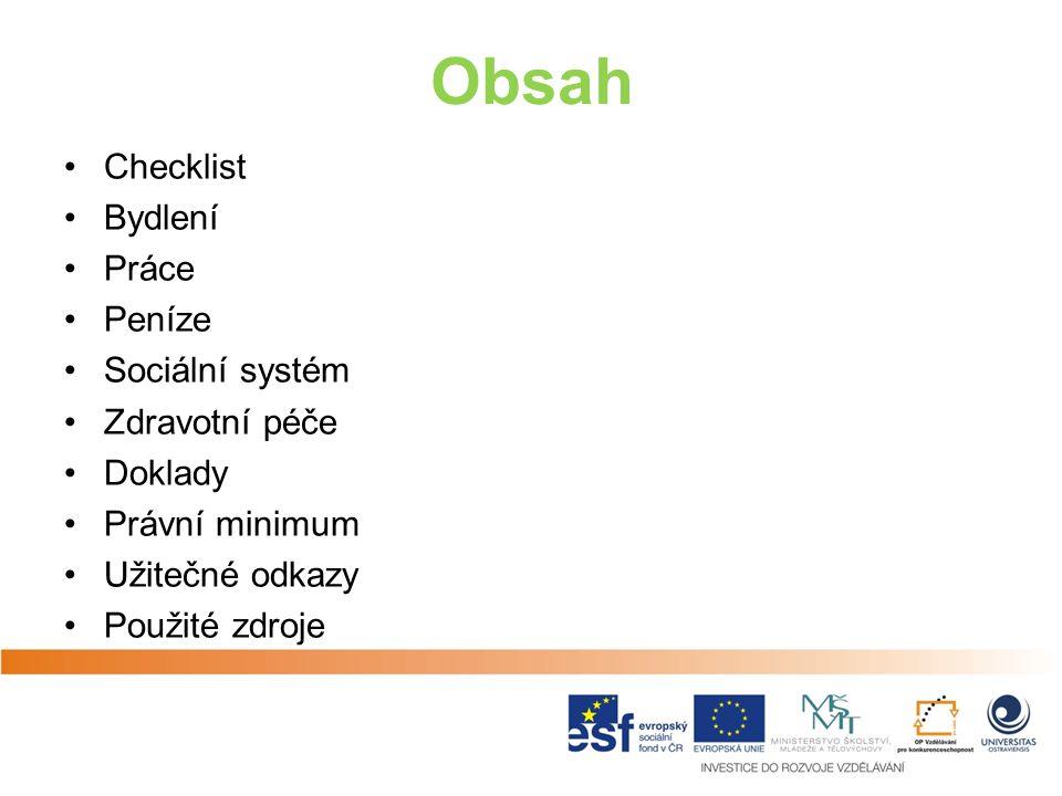 Obsah Checklist Bydlení Práce Peníze Sociální systém Zdravotní péče Doklady Právní minimum Užitečné odkazy Použité zdroje
