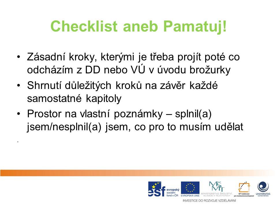 Checklist aneb Pamatuj! Zásadní kroky, kterými je třeba projít poté co odcházím z DD nebo VÚ v úvodu brožurky Shrnutí důležitých kroků na závěr každé