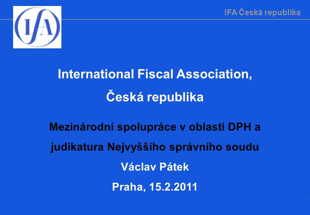 IFA Česká republika 1 International Fiscal Association, Česká republika Mezinárodní spolupráce v oblasti DPH a judikatura Nejvyššího správního soudu V
