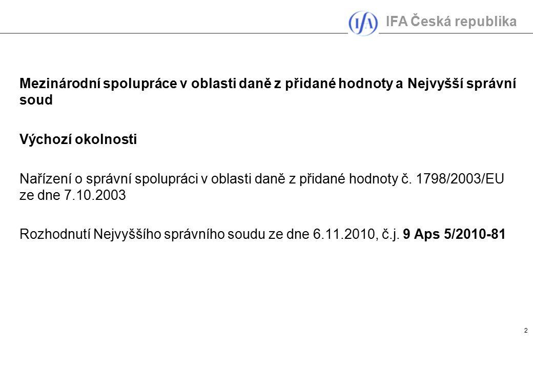 IFA Česká republika 2 Mezinárodní spolupráce v oblasti daně z přidané hodnoty a Nejvyšší správní soud Výchozí okolnosti Nařízení o správní spolupráci