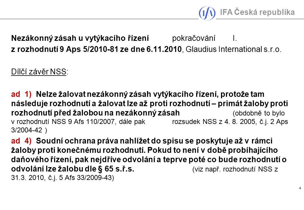 IFA Česká republika 4 Nezákonný zásah u vytýkacího řízenípokračováníI. z rozhodnutí 9 Aps 5/2010-81 ze dne 6.11.2010, Glaudius International s.r.o. Dí