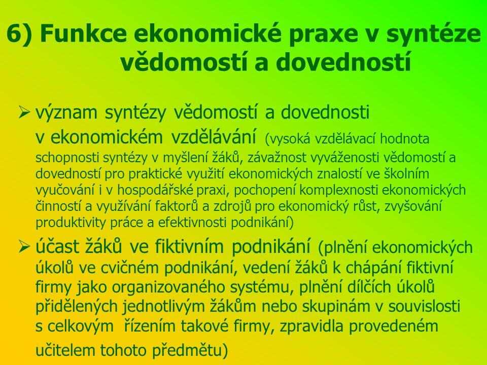 6) Funkce ekonomické praxe v syntéze vědomostí a dovedností  význam syntézy vědomostí a dovednosti v ekonomickém vzdělávání (vysoká vzdělávací hodnot