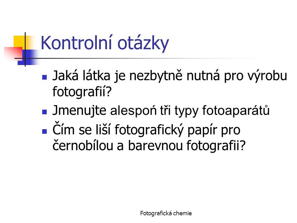 Fotografická chemie Kontrolní otázky Jaká látka je nezbytně nutná pro výrobu fotografií? Jmenujte alespoń tři typy fotoaparátů Čím se liší fotografick