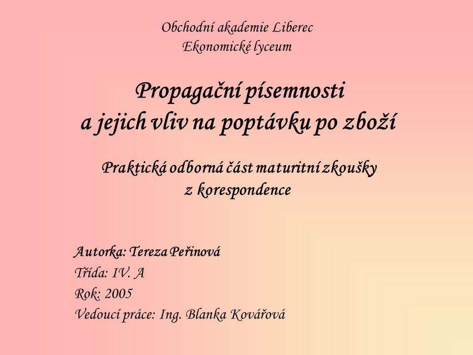 Obchodní akademie Liberec Ekonomické lyceum Propagační písemnosti a jejich vliv na poptávku po zboží Praktická odborná část maturitní zkoušky z korespondence Autorka: Tereza Peřinová Třída: IV.