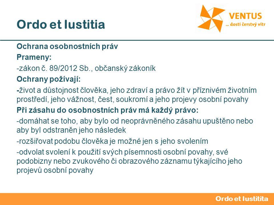 2012 / 2013 Ordo et Iustitia Ochrana osobnostních práv Prameny: -zákon č.