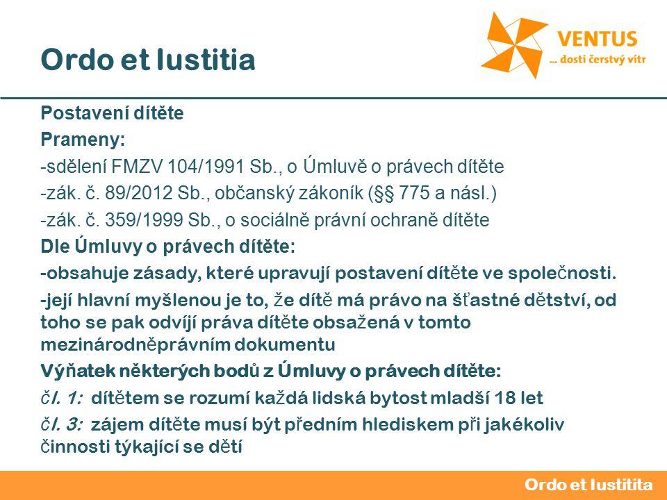 2012 / 2013 Ordo et Iustitia Postavení dítěte Prameny: -sdělení FMZV 104/1991 Sb., o Úmluvě o právech dítěte -zák.