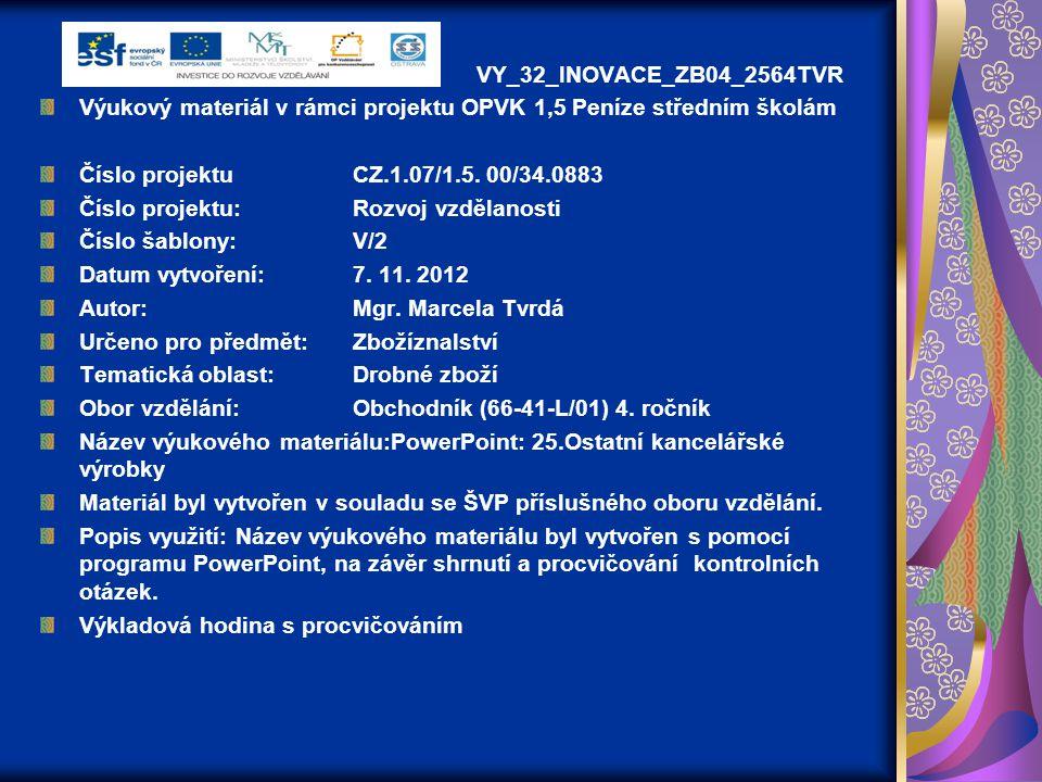 VY_32_INOVACE_ZB04_2564TVR Výukový materiál v rámci projektu OPVK 1,5 Peníze středním školám Číslo projektuCZ.1.07/1.5. 00/34.0883 Číslo projektu:Rozv