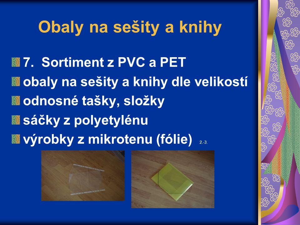 Obaly na sešity a knihy 7. Sortiment z PVC a PET obaly na sešity a knihy dle velikostí odnosné tašky, složky sáčky z polyetylénu výrobky z mikrotenu (