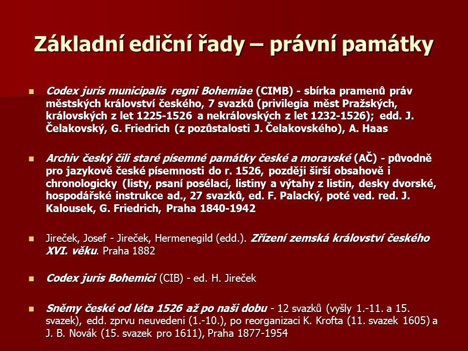 Základní ediční řady – právní památky Codex juris municipalis regni Bohemiae (CIMB) - sbírka pramenů práv městských království českého, 7 svazků (priv