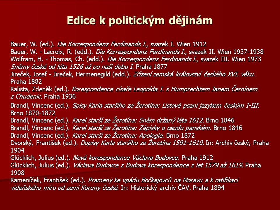 Edice k politickým dějinám Bauer, W. (ed.). Die Korrespondenz Ferdinands I., svazek I. Wien 1912 Bauer, W. - Lacroix, R. (edd.). Die Korrespondenz Fer