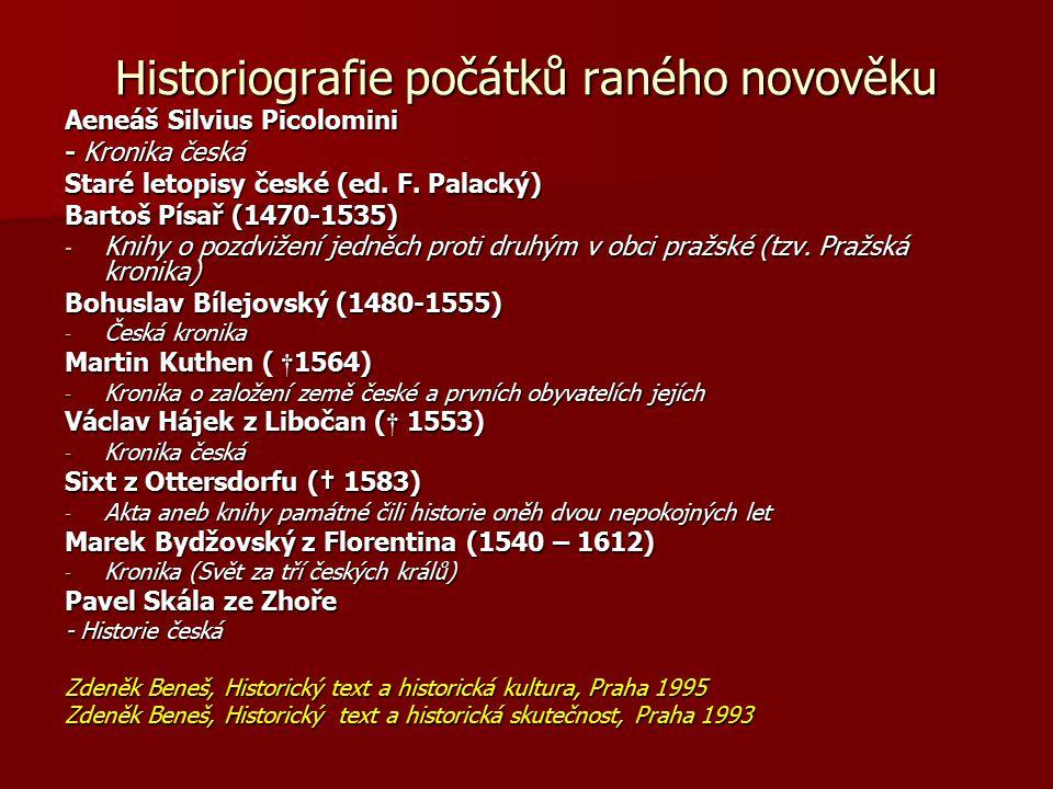 Historiografie počátků raného novověku Aeneáš Silvius Picolomini - Kronika česká Staré letopisy české (ed. F. Palacký) Bartoš Písař (1470-1535) - Knih