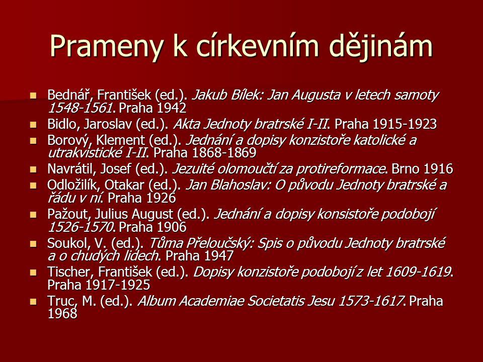 Prameny k církevním dějinám Bednář, František (ed.). Jakub Bílek: Jan Augusta v letech samoty 1548-1561. Praha 1942 Bednář, František (ed.). Jakub Bíl