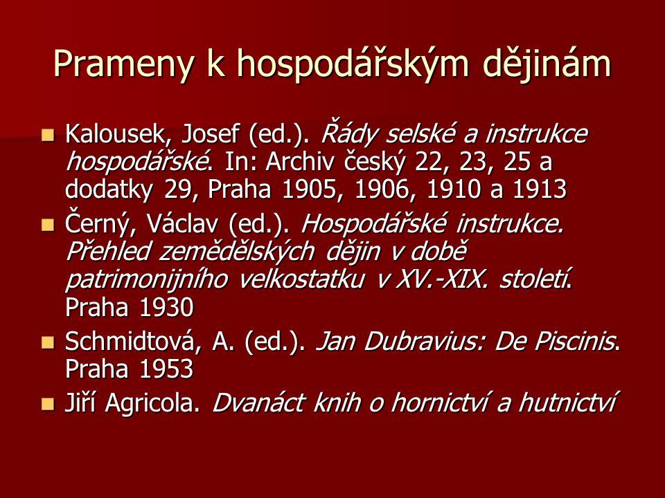 Prameny k hospodářským dějinám Kalousek, Josef (ed.). Řády selské a instrukce hospodářské. In: Archiv český 22, 23, 25 a dodatky 29, Praha 1905, 1906,