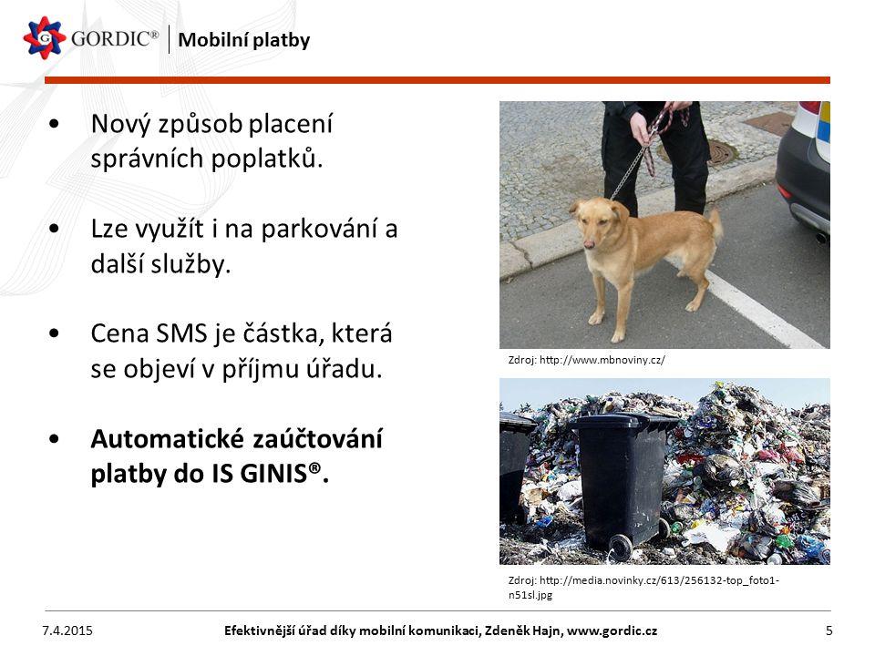 7.4.2015Efektivnější úřad díky mobilní komunikaci, Zdeněk Hajn, www.gordic.cz5 Mobilní platby Nový způsob placení správních poplatků.